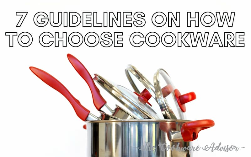 7 Guidelines on how to choose cookware