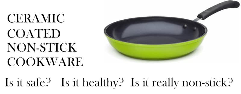 Ceramic coated non-stick cookware. Is it safe? Is it healthy? Is it really non-stick?