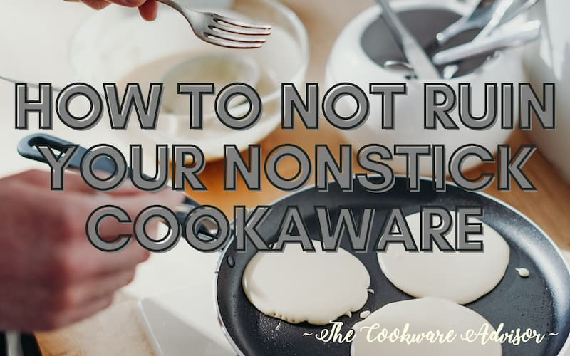 How to not ruin your nonstick cookware
